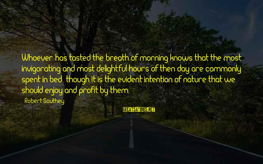 Morning And Nature Sayings By Robert Southey: Whoever has tasted the breath of morning knows that the most invigorating and most delightful
