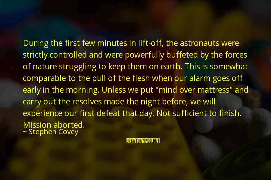 Morning And Nature Sayings By Stephen Covey: During the first few minutes in lift-off, the astronauts were strictly controlled and were powerfully