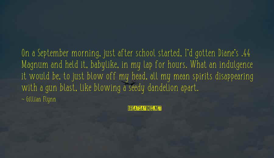 Morning Blast Sayings By Gillian Flynn: On a September morning, just after school started, I'd gotten Diane's .44 Magnum and held