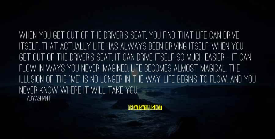 Morning Bless Sayings By Adyashanti: When you get out of the driver's seat, you find that life can drive itself,