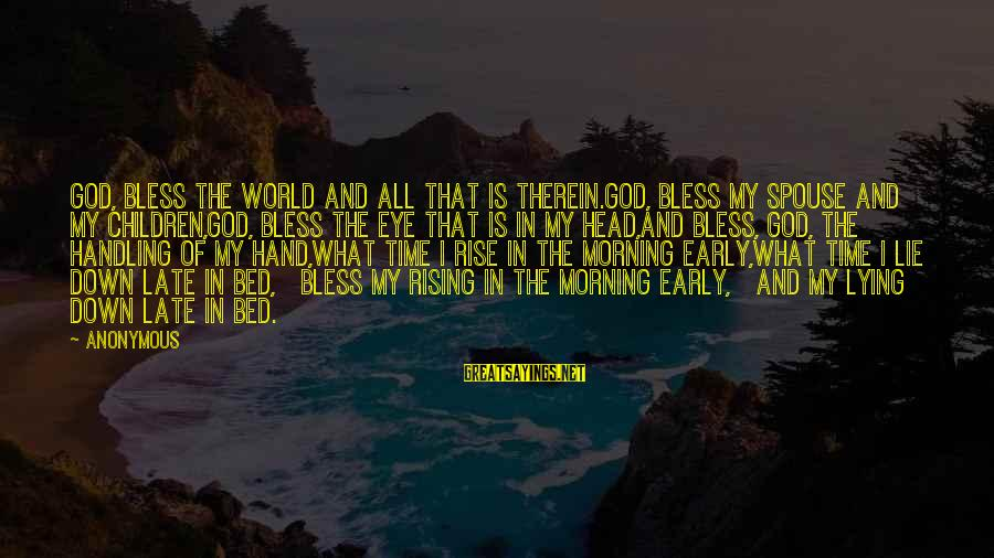 Morning Bless Sayings By Anonymous: God, bless the world and all that is therein.God, bless my spouse and my children,God,