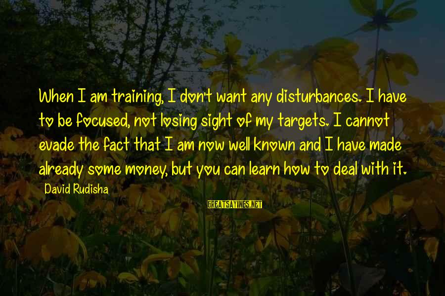 Morning Bless Sayings By David Rudisha: When I am training, I don't want any disturbances. I have to be focused, not