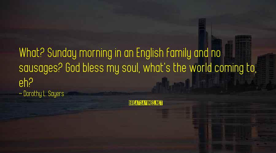 Morning Bless Sayings By Dorothy L. Sayers: What? Sunday morning in an English family and no sausages? God bless my soul, what's