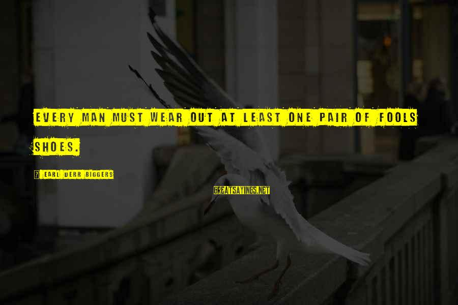 Morning Bless Sayings By Earl Derr Biggers: Every man must wear out at least one pair of fools shoes.