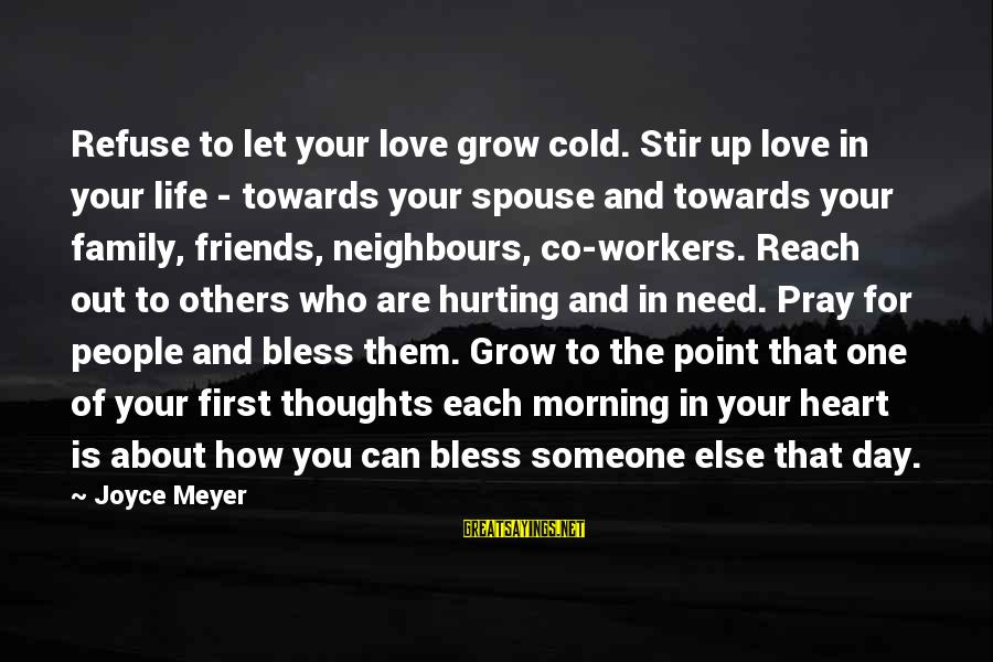 Morning Bless Sayings By Joyce Meyer: Refuse to let your love grow cold. Stir up love in your life - towards