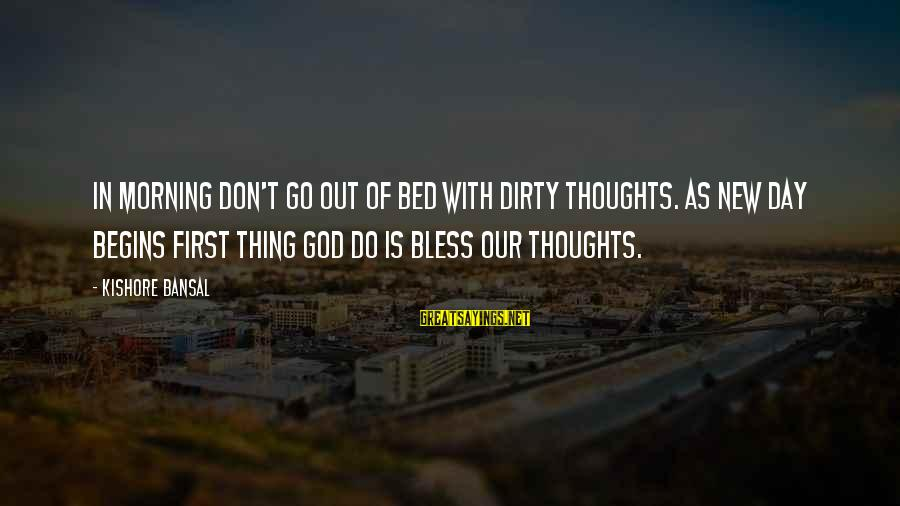 Morning Bless Sayings By Kishore Bansal: In morning Don't go out of bed with dirty thoughts. As new day begins first
