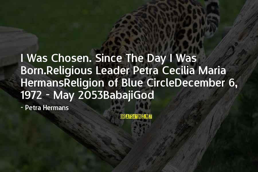 Morning Bless Sayings By Petra Hermans: I Was Chosen. Since The Day I Was Born.Religious Leader Petra Cecilia Maria HermansReligion of