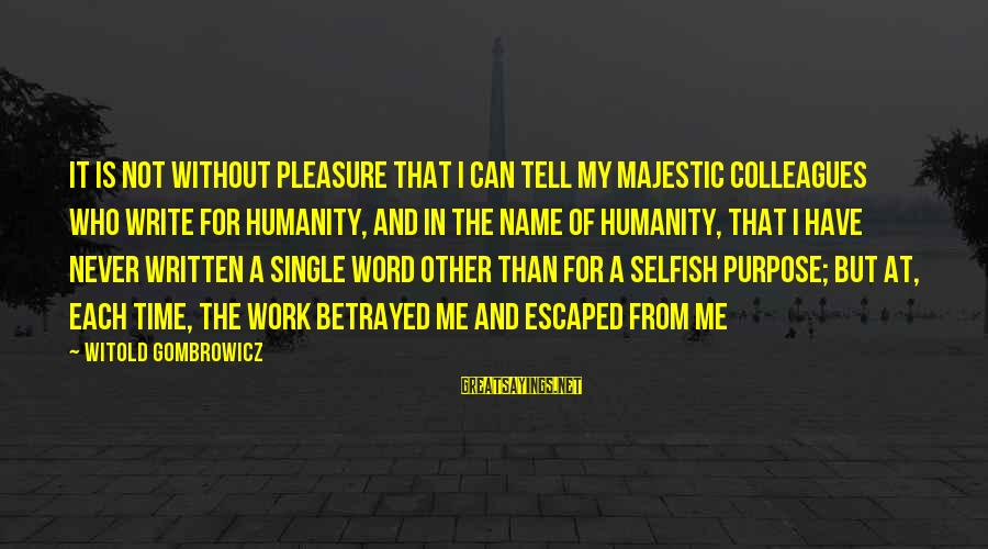 Morning Bless Sayings By Witold Gombrowicz: It is not without pleasure that i can tell my majestic colleagues who write for