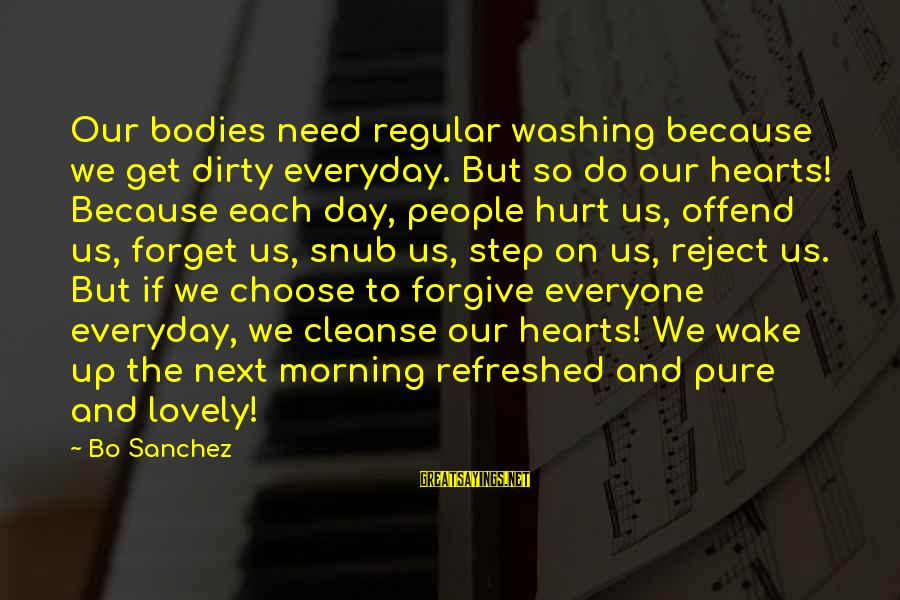 Morning Lovely Sayings By Bo Sanchez: Our bodies need regular washing because we get dirty everyday. But so do our hearts!