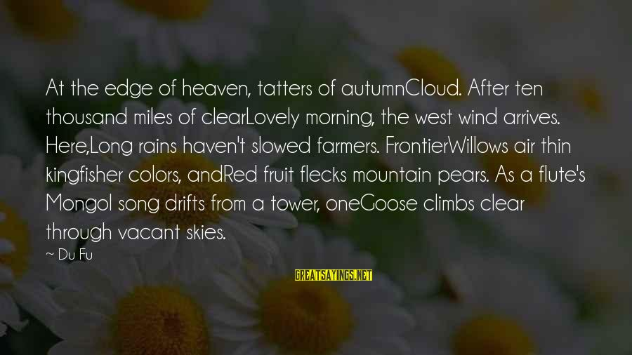 Morning Lovely Sayings By Du Fu: At the edge of heaven, tatters of autumnCloud. After ten thousand miles of clearLovely morning,