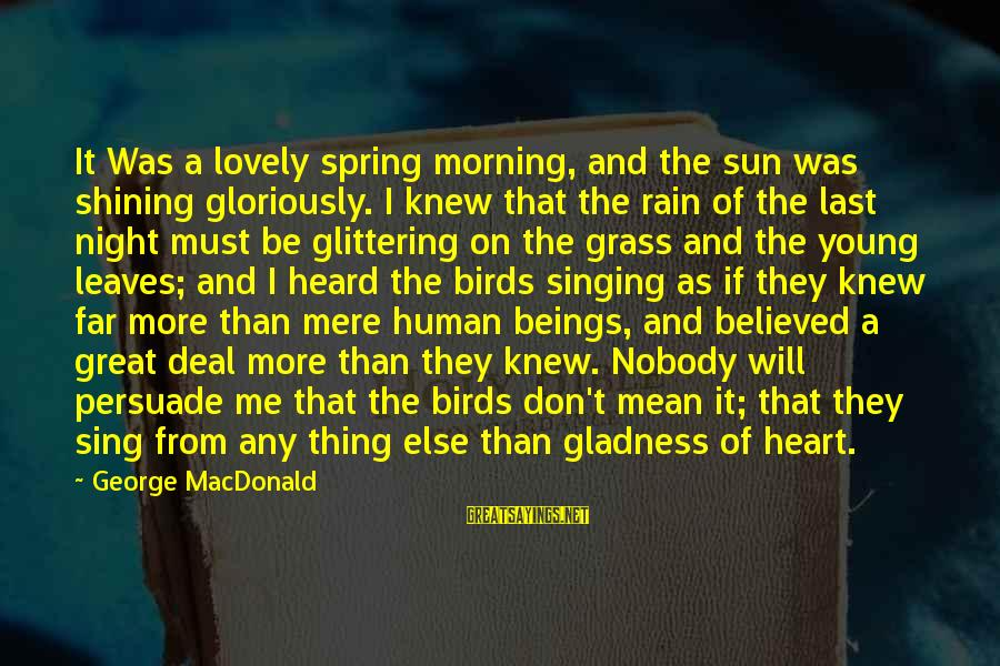 Morning Lovely Sayings By George MacDonald: It Was a lovely spring morning, and the sun was shining gloriously. I knew that