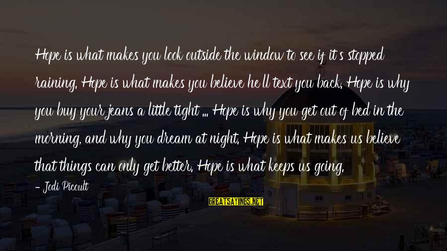 Morning Lovely Sayings By Jodi Picoult: Hope is what makes you look outside the window to see if it's stopped raining.