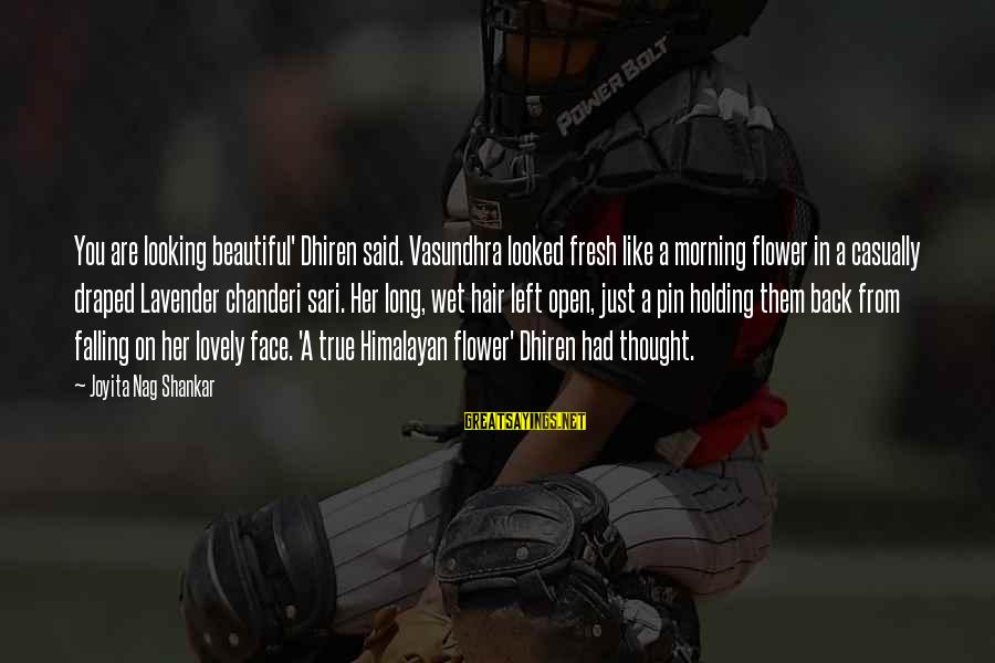 Morning Lovely Sayings By Joyita Nag Shankar: You are looking beautiful' Dhiren said. Vasundhra looked fresh like a morning flower in a