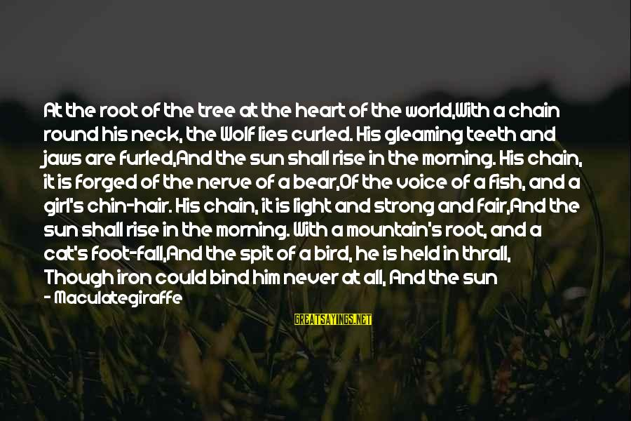 Morning Lovely Sayings By Maculategiraffe: At the root of the tree at the heart of the world,With a chain round