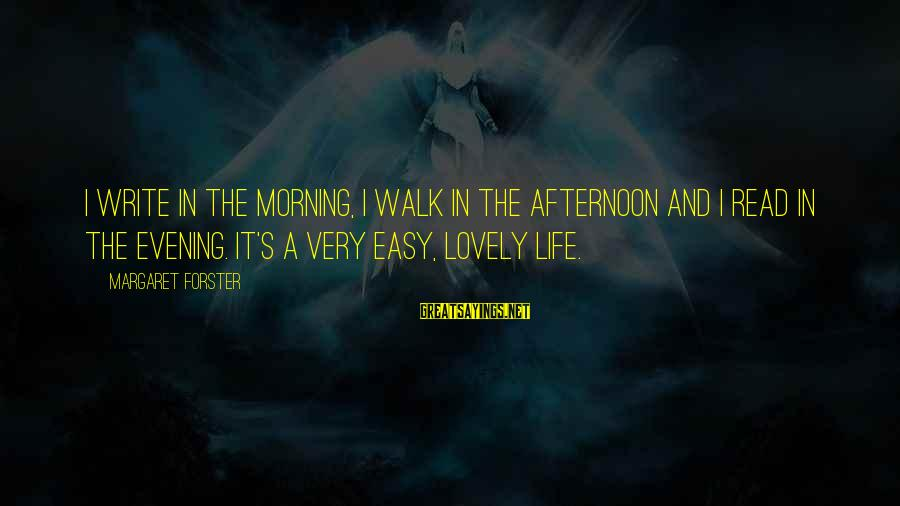 Morning Lovely Sayings By Margaret Forster: I write in the morning, I walk in the afternoon and I read in the