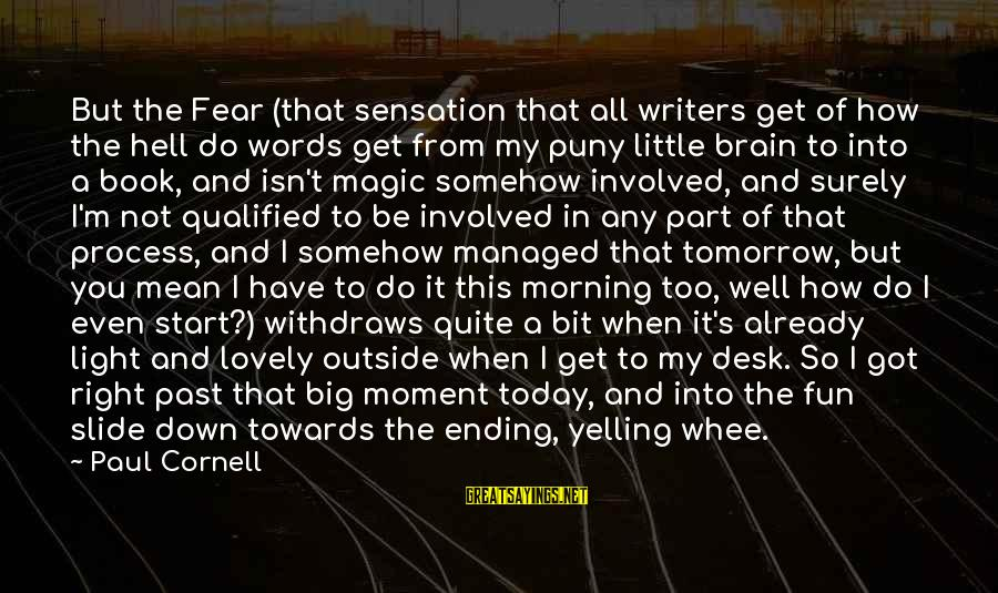 Morning Lovely Sayings By Paul Cornell: But the Fear (that sensation that all writers get of how the hell do words