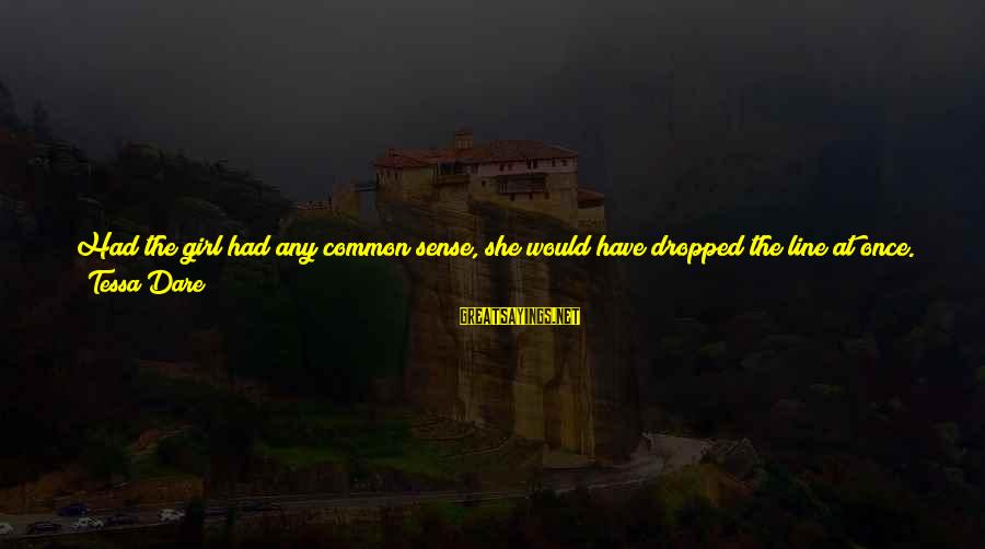 Morning Lovely Sayings By Tessa Dare: Had the girl had any common sense, she would have dropped the line at once.