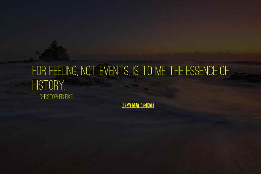 Morningside Sayings By Christopher Pike: For feeling, not events, is to me the essence of history.