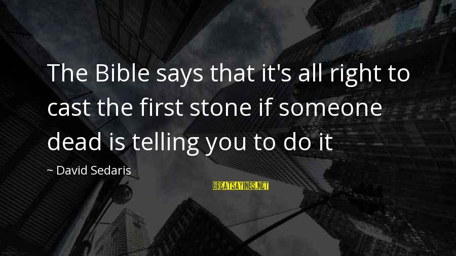 Morningside Sayings By David Sedaris: The Bible says that it's all right to cast the first stone if someone dead