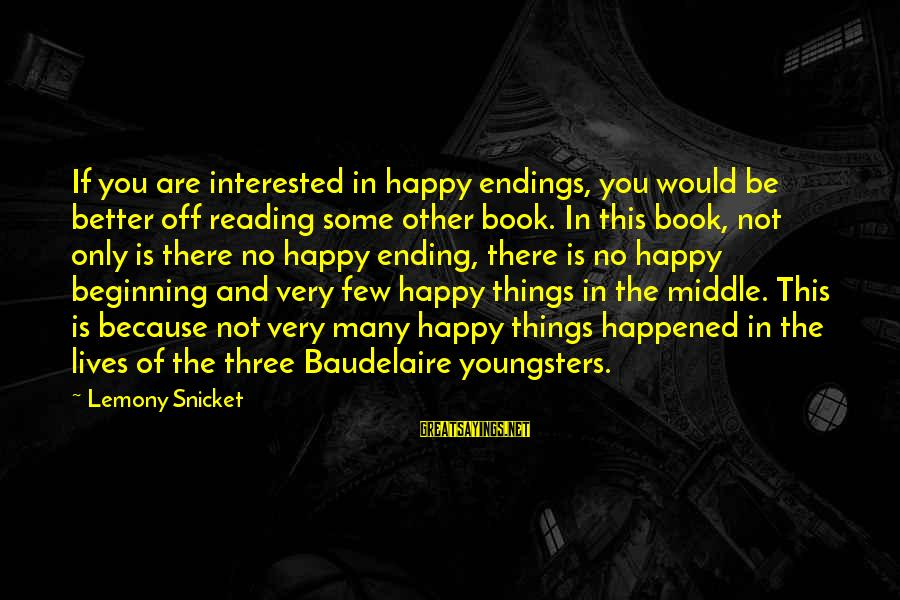 Morningside Sayings By Lemony Snicket: If you are interested in happy endings, you would be better off reading some other