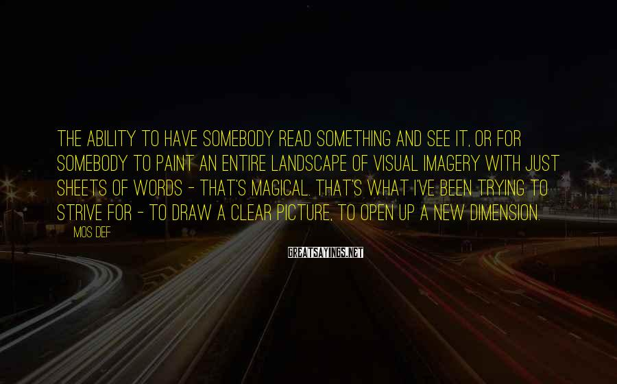 Mos Def Sayings: The ability to have somebody read something and see it, or for somebody to paint
