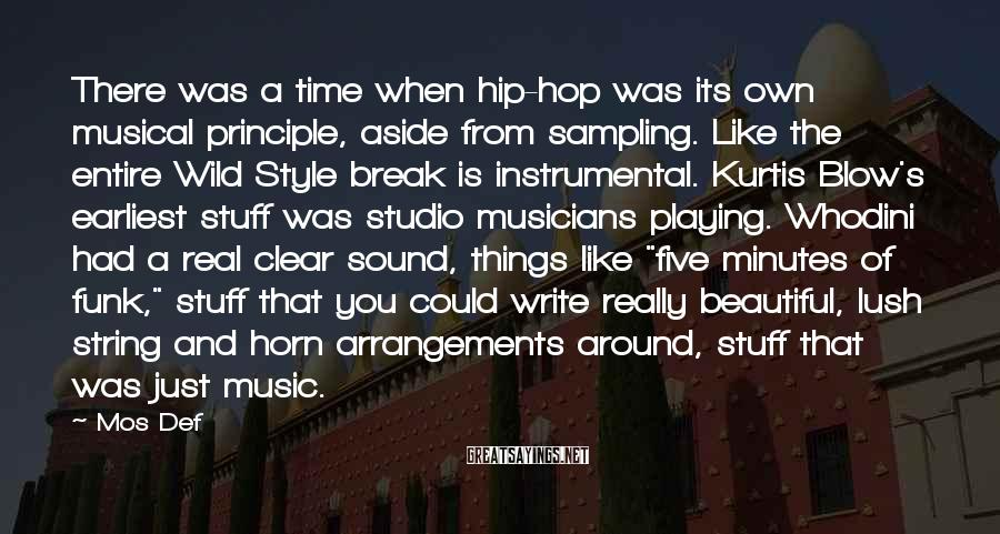 Mos Def Sayings: There was a time when hip-hop was its own musical principle, aside from sampling. Like