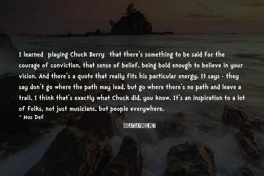 Mos Def Sayings: I learned [playing Chuck Berry] that there's something to be said for the courage of