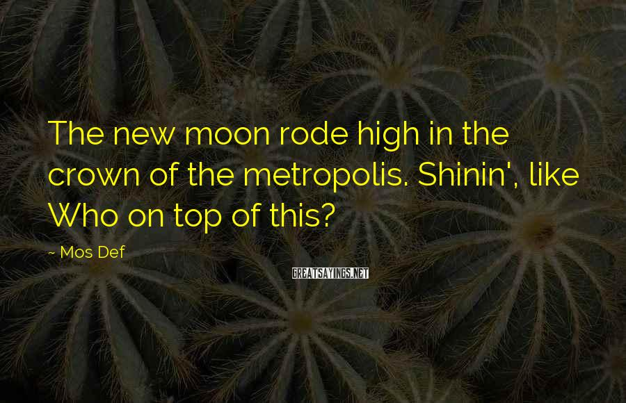 Mos Def Sayings: The new moon rode high in the crown of the metropolis. Shinin', like Who on