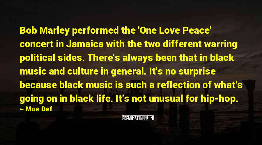Mos Def Sayings: Bob Marley performed the 'One Love Peace' concert in Jamaica with the two different warring