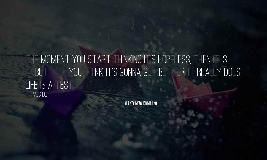 Mos Def Sayings: The moment you start thinking it's hopeless, then it is. [But], if you think it's