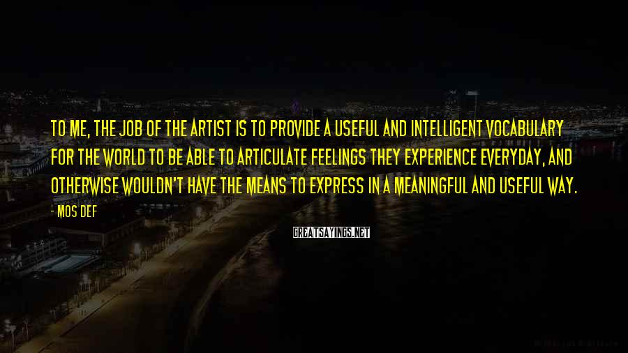 Mos Def Sayings: To me, the job of the artist is to provide a useful and intelligent vocabulary