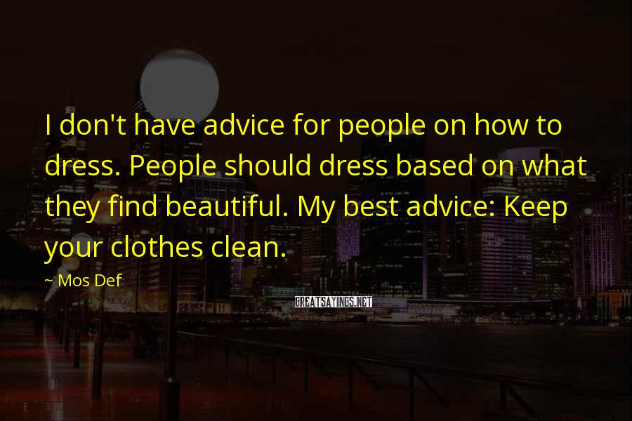 Mos Def Sayings: I don't have advice for people on how to dress. People should dress based on