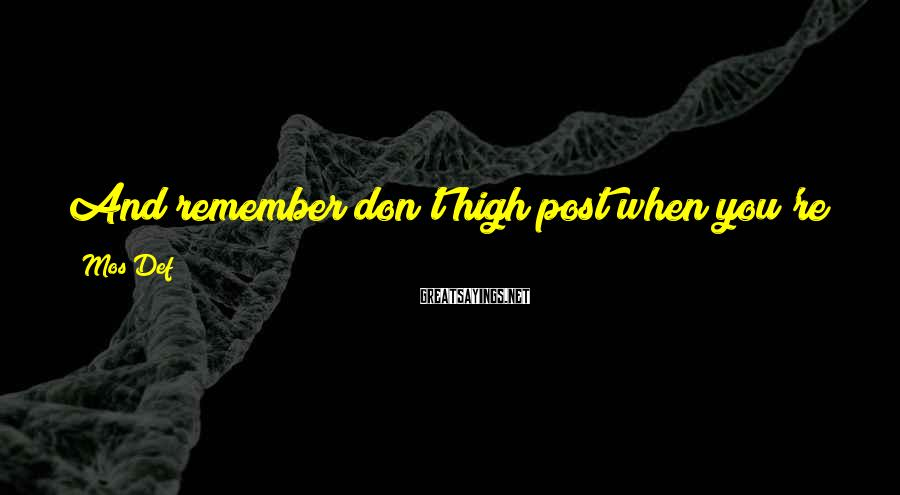 Mos Def Sayings: And remember don't high post when you're far from home, and high posting when you're