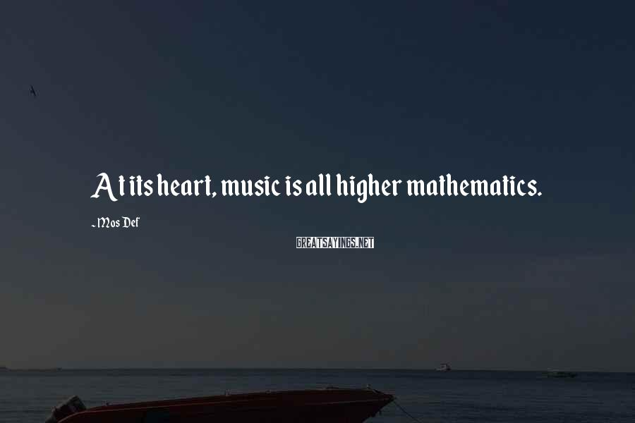 Mos Def Sayings: At its heart, music is all higher mathematics.
