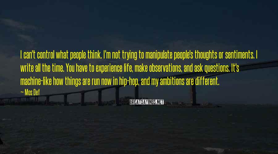Mos Def Sayings: I can't control what people think. I'm not trying to manipulate people's thoughts or sentiments.