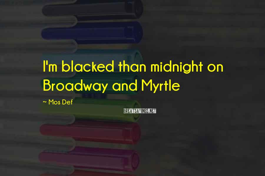 Mos Def Sayings: I'm blacked than midnight on Broadway and Myrtle
