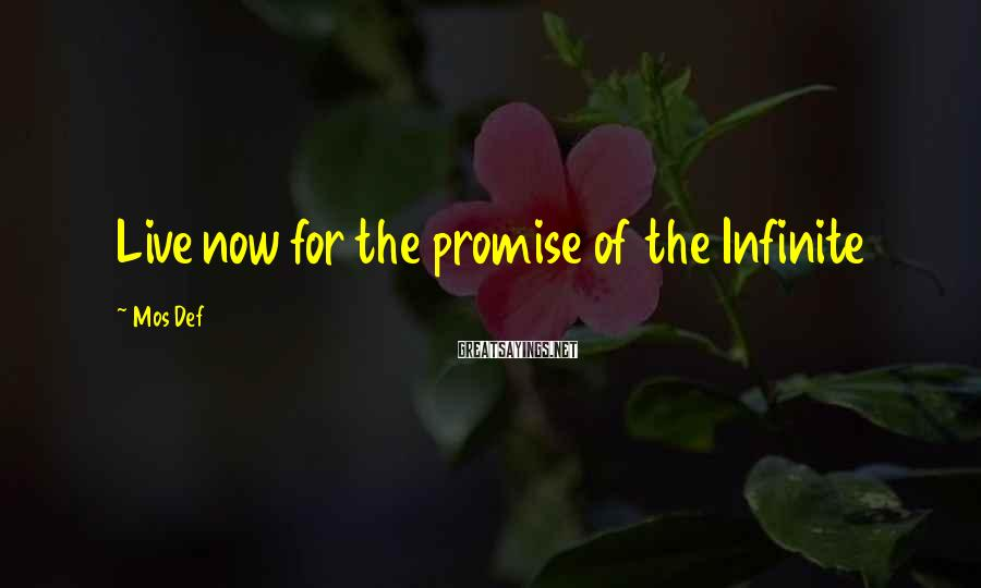 Mos Def Sayings: Live now for the promise of the Infinite
