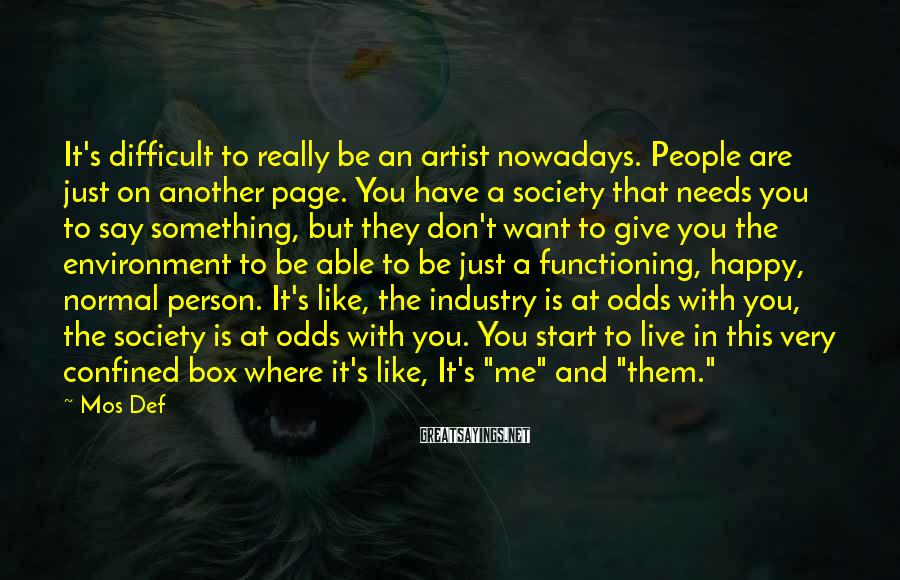 Mos Def Sayings: It's difficult to really be an artist nowadays. People are just on another page. You