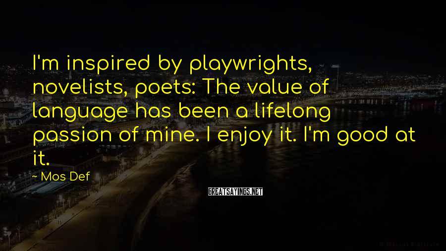 Mos Def Sayings: I'm inspired by playwrights, novelists, poets: The value of language has been a lifelong passion