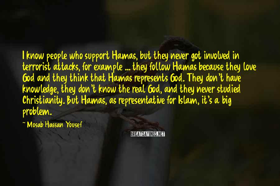 Mosab Hassan Yousef Sayings: I know people who support Hamas, but they never got involved in terrorist attacks, for