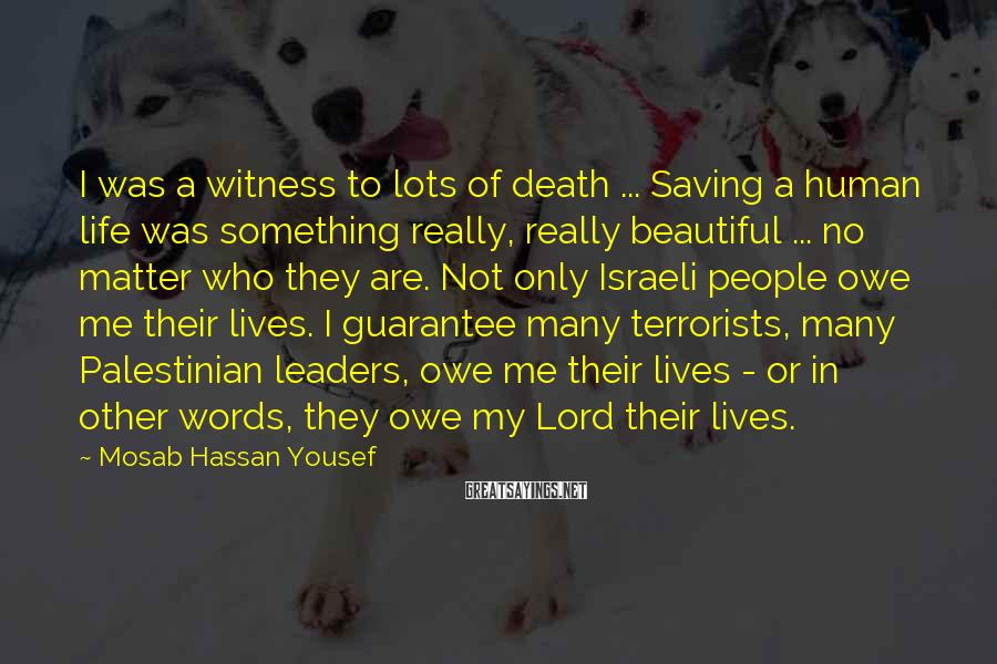 Mosab Hassan Yousef Sayings: I was a witness to lots of death ... Saving a human life was something