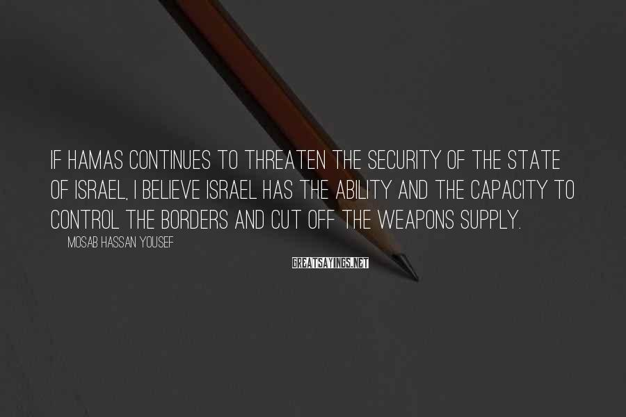 Mosab Hassan Yousef Sayings: If Hamas continues to threaten the security of the state of Israel, I believe Israel