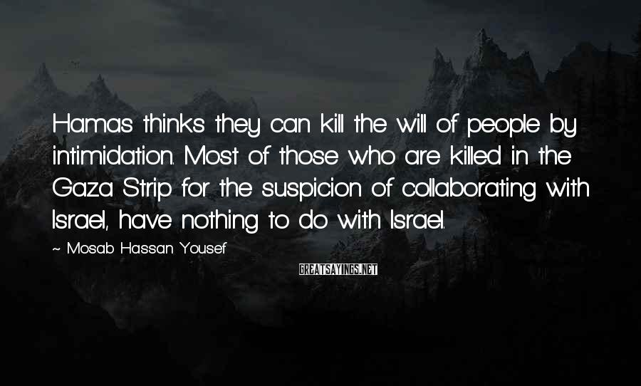 Mosab Hassan Yousef Sayings: Hamas thinks they can kill the will of people by intimidation. Most of those who