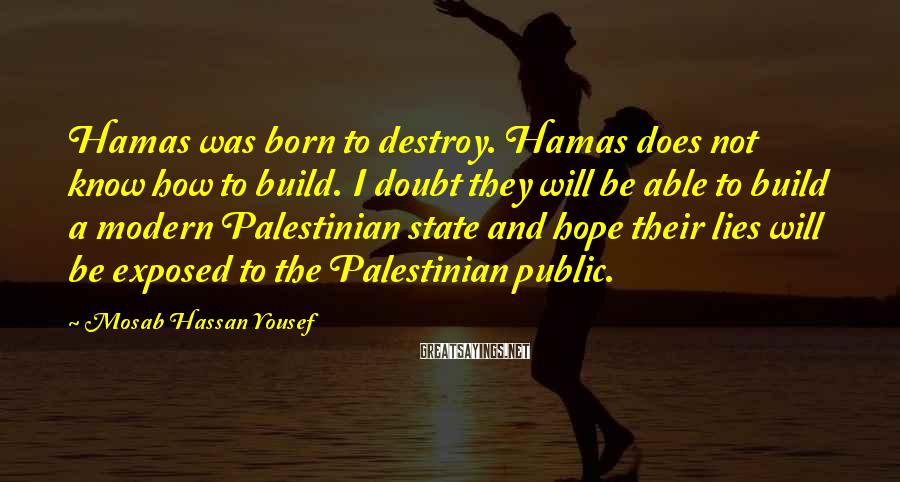 Mosab Hassan Yousef Sayings: Hamas was born to destroy. Hamas does not know how to build. I doubt they