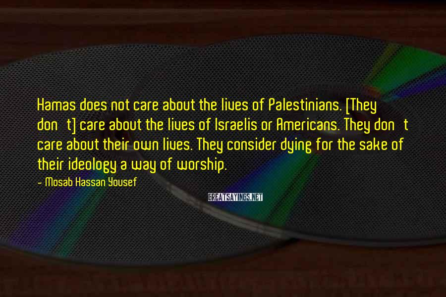 Mosab Hassan Yousef Sayings: Hamas does not care about the lives of Palestinians. [They don't] care about the lives