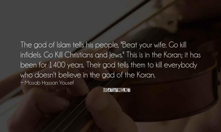 """Mosab Hassan Yousef Sayings: The god of Islam tells his people, """"Beat your wife. Go kill infidels. Go Kill"""