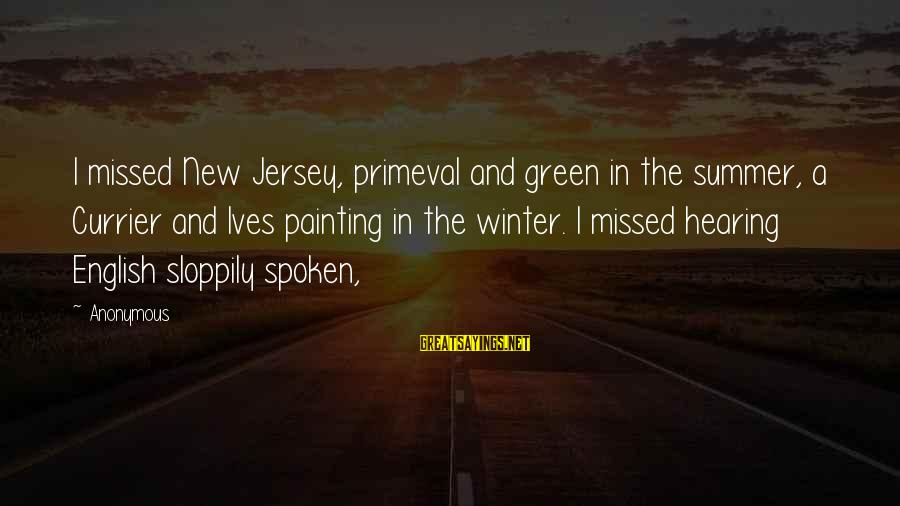 Moshing Sayings By Anonymous: I missed New Jersey, primeval and green in the summer, a Currier and Ives painting