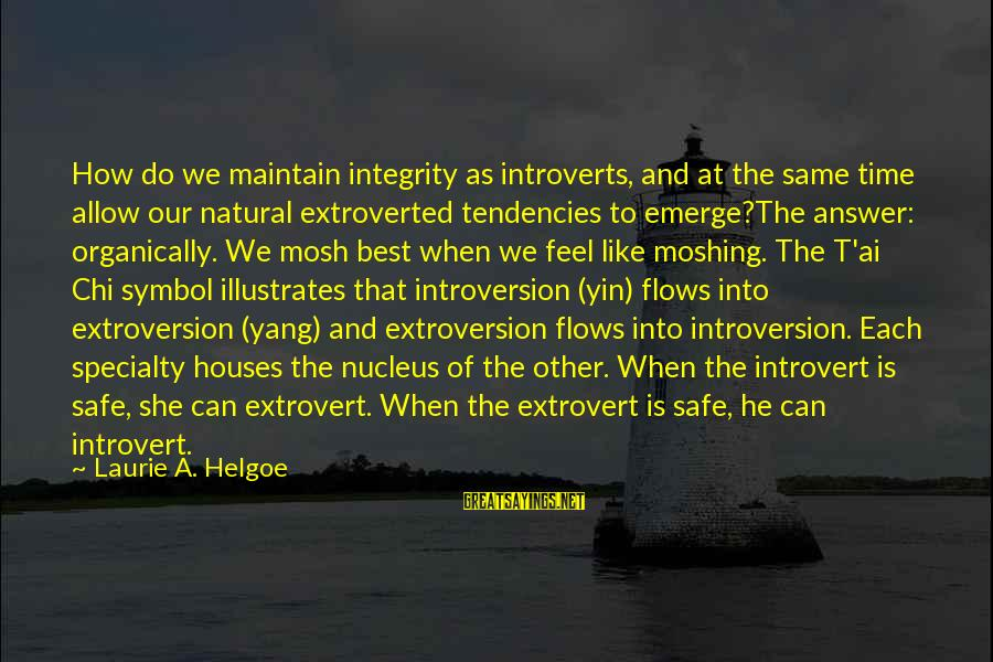 Moshing Sayings By Laurie A. Helgoe: How do we maintain integrity as introverts, and at the same time allow our natural