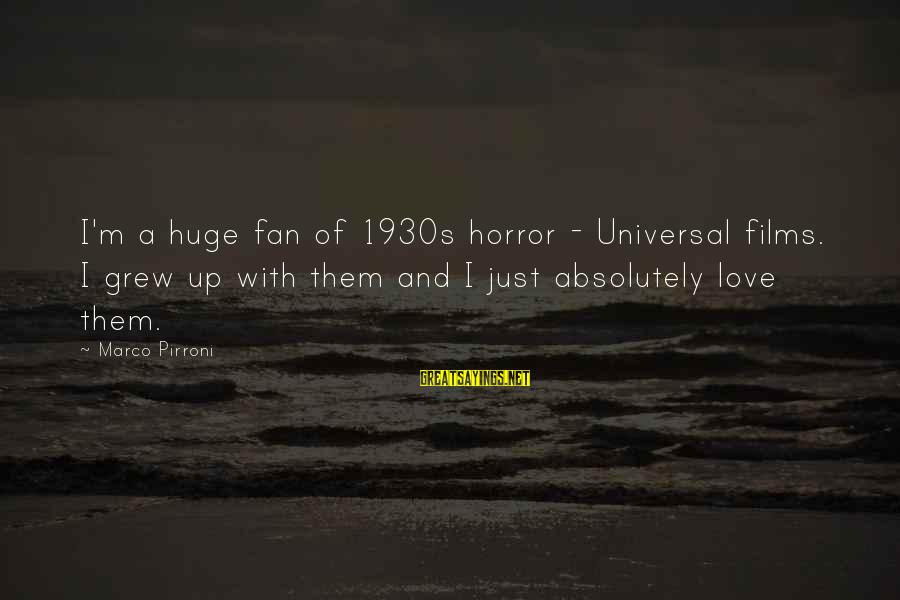 Moshing Sayings By Marco Pirroni: I'm a huge fan of 1930s horror - Universal films. I grew up with them