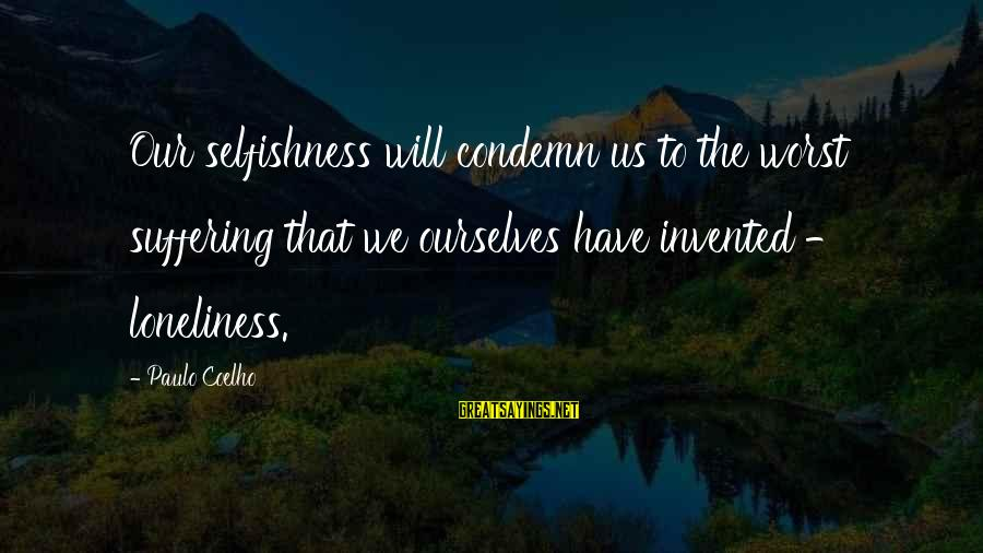 Moshing Sayings By Paulo Coelho: Our selfishness will condemn us to the worst suffering that we ourselves have invented -